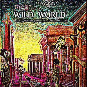 Wild World (Dusty Wallets Presentsduh? Remixes)