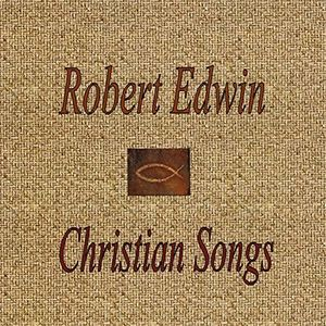Robert Edwin: Christian Songs