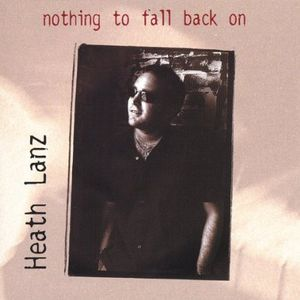 Heath Lanz : Nothing to Fall Back on
