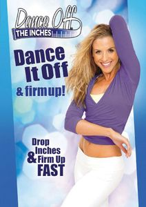 Dance Off the Inches: Dance It Off & Firm Up