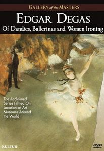 Edgar Degas: Of Dandies Ballerinas & Women Ironing
