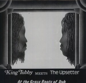 King Tubby Meets the Upsetter at the Grass Roots