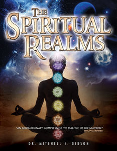 Spiritual Realms By Dr Mitchell E Gibson