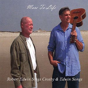More to Life-Robert Edwin Sings Crosby & Edwin Son