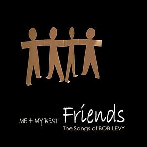 Me & My Best Friends: The Songs of Bob Levy