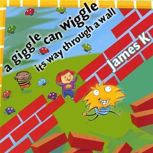 Giggle Can Wiggle It's Way Through a Wall
