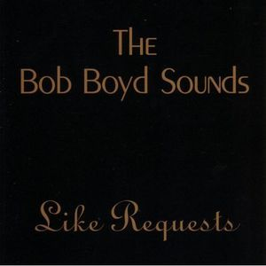Bob Boyd Sounds Like Requests