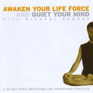 Awaken Your Life Force & Quiet Your Mind