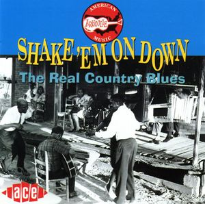 Shake Em on Down: Real Country Blues /  Various