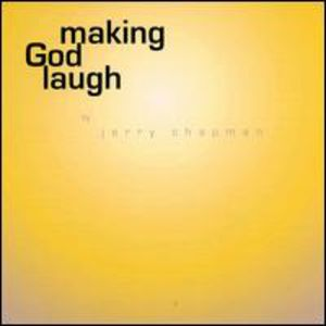 Making God Laugh Jerry Chapman Solo