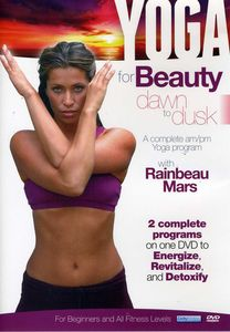 Yoga for Beauty Dawn to Dusk with Rainbeau Mars
