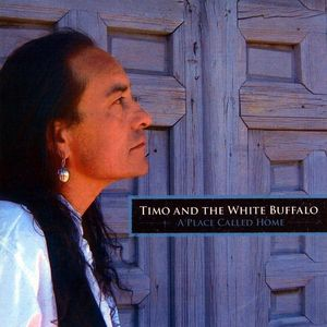Timo & the White Buffalo : Place Called Home