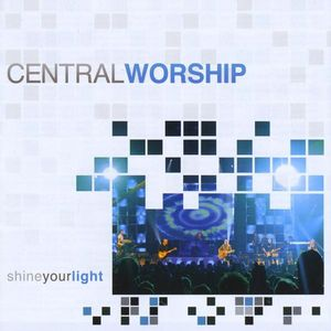 Central Worship : Shine Your Light