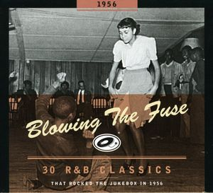 1956-Blowing the Fuse: 30 R&B Classics That Rocked