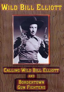 Calling Wild Bill Elliott/ Bordertown Gun Fighter