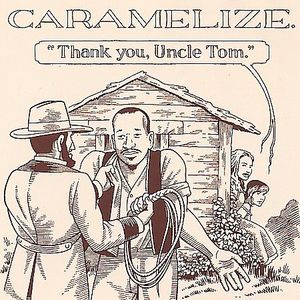 Caramelize : Thank You Uncle Tom
