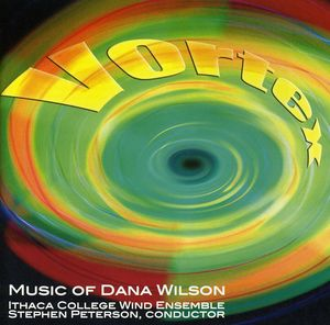 Vortex: The Music of Dana Wilson
