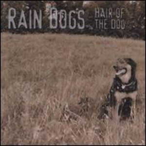 Rain Dogs : Hair of the Dog