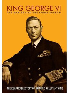 King George Vi-The Man Behind the Kings Speech.