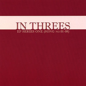 In Threes: EP Series One (Song No. 01-08)