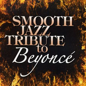 Smooth Jazz Tribute to Beyonce /  Various