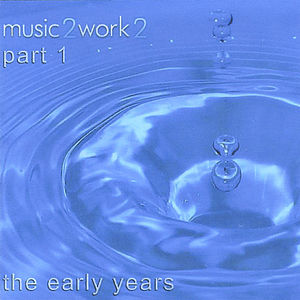 Music2Work2 the Early Years PT. 1