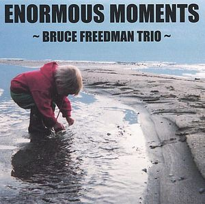 Enormous Moments-Bruce Freedman Trio