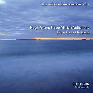 Vol 1 Music from the Peterhouse Partbooks: Three Marian Antiphons