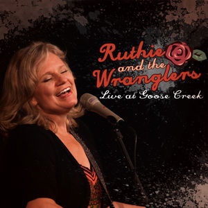 Ruthie & the Wranglers Live at Goose Creek