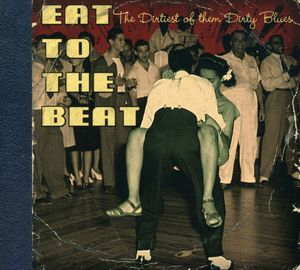 Eat to the Beat-Dirtiest of the Dirty Blues /  Various