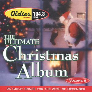 Ultimate Christmas Album 6: WJMK Oldies 104.3 /  Various