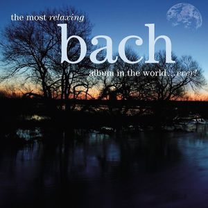 Most Relaxing Bach Album in the World Ever /  Various