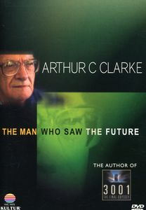 Arthur C Clarke: The Man Who Saw the Future