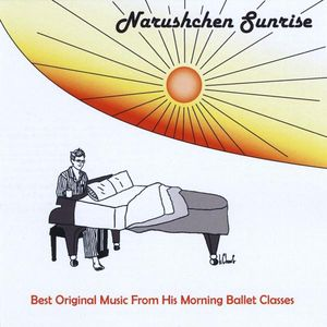 Narushchen Sunrise: Best Original Music from His Morning Ballet Classes