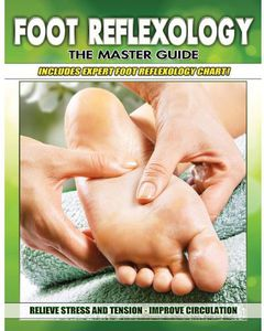 Foot Reflexology: The Master Guide