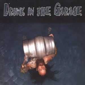 Drunk in the Garage