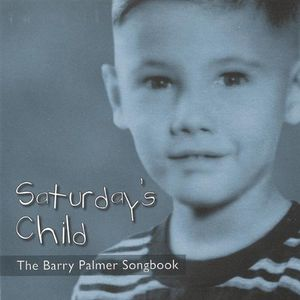 Saturdays Child: Barry Palmer Songbook