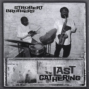 Strobert Brothers the Last Gathering