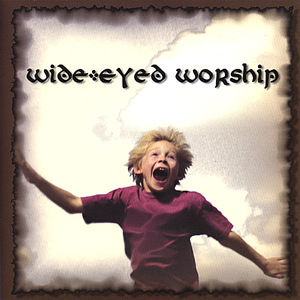 Wide-Eyed Worship