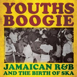 Youths Boogie: Jamaican R&B the Birth of Ska [Import]