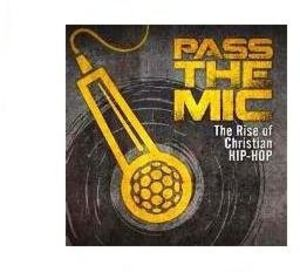 Pass the Mic: The Rise of Christian Hip-Hop /  Various