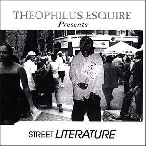 Theophilus Esquire Presents Street Literature