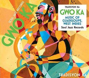 Soul Jazz Records Presents Gwo Ka: Music from