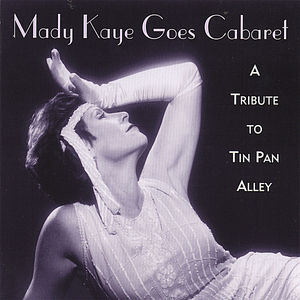 Mady Kaye Goes Cabaret: A Tribute to Tin Pan Alley