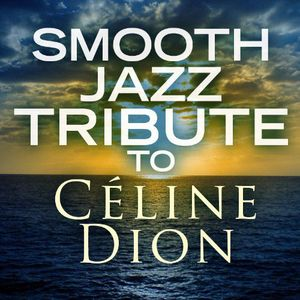 Smooth Jazz Tribute to Celine Dion /  Various