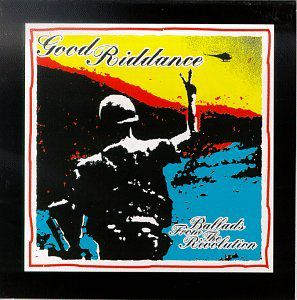 Good Riddance : Ballads from the Revolution