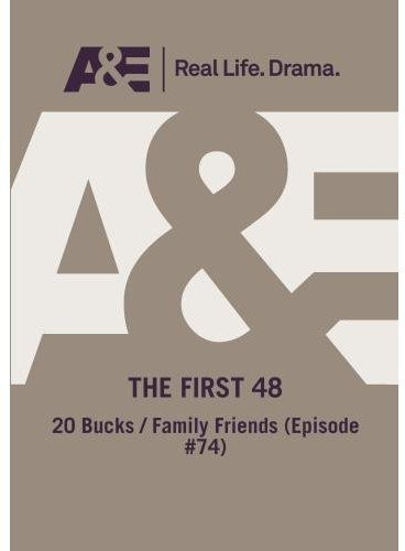 First 48: 20 Bucks /  Family Friends