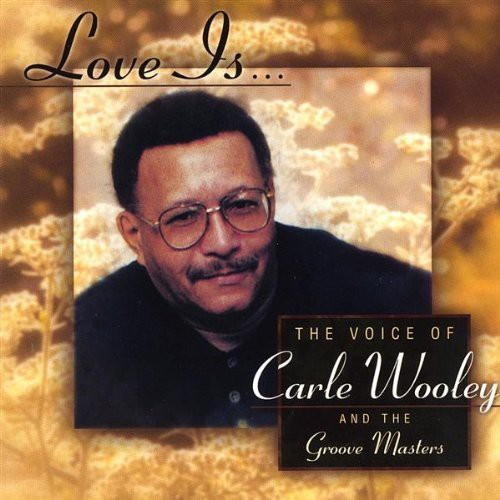 Love Is the Voice of Carle Wooley & the Groove Mas