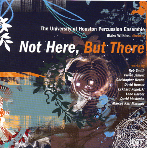 Univ of Houston Percussion Ens: Not Here But There