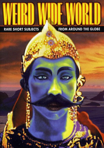 Weird Wide World: Rare Short Subjects from Around
